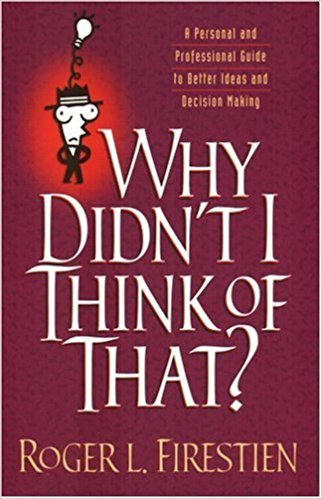 Why Didn't I Think of That? - Book by Dr. Roger Firestien