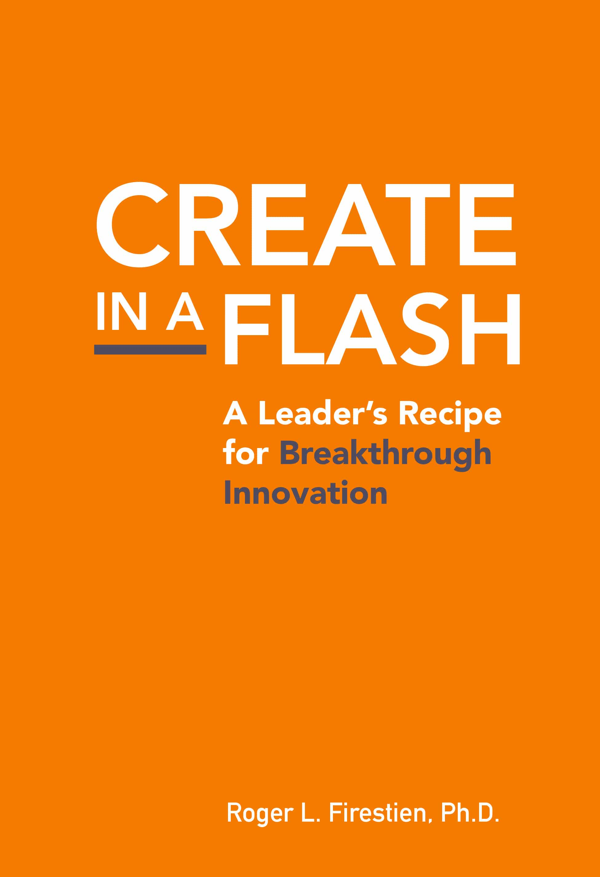 Create in a Flash: A Leader's Recipe for Breakthrough Innovation
