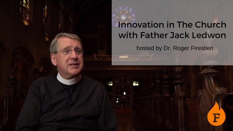 Innovation in the Church with Father Jack Ledwon hosted by Dr. Roger Firestien