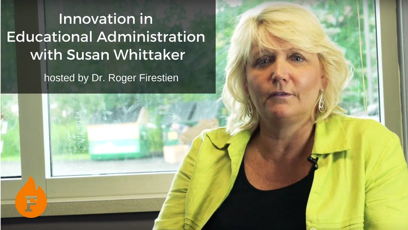 Innovation in Educational Administration with Susan Whittaker hosted by Dr. Roger Firestien