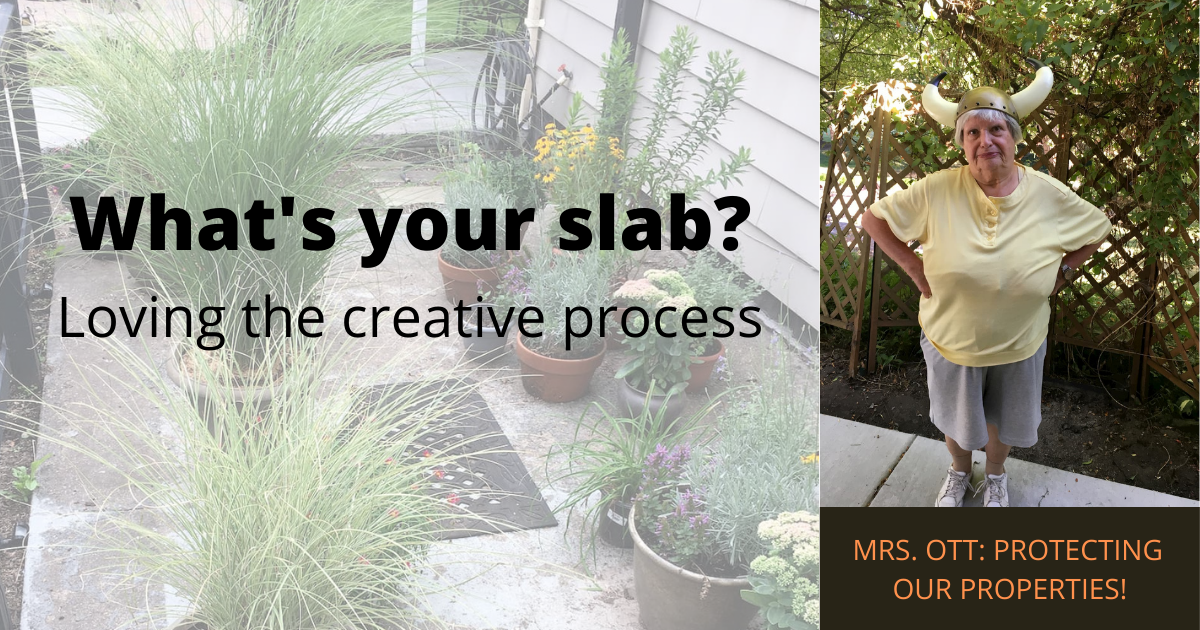 What is your Slab? Loving the creative process
